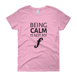 Being Calm Is Not My Forte Women's Classic Fit T-shirt