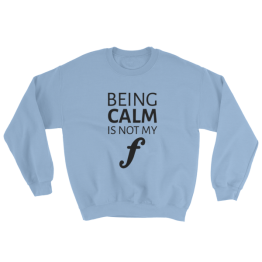 Being Calm Is Not My Forte Sweatshirt