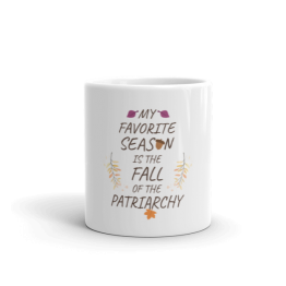 My Favorite Season Is The Fall Of The Patriarchy Mug