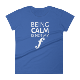 Being Calm is Not My Forte Women's Fashion Fit T-shirt