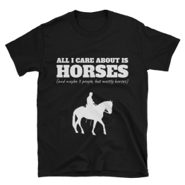 All I Care About Is Horses (And Maybe 3 People, But Mostly Horses) Limited Edition Unisex T-Shirt