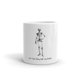 Too Sexy For My Bones Mug