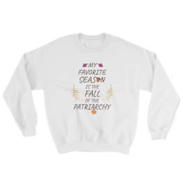 My Favorite Season Is The Fall Of The Patriarchy Plus Size Sweatshirt