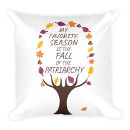 My Favorite Season Is The Fall Of The Patriarchy Tree Square Pillow