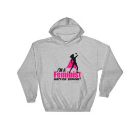 I'm A feminist What's Your Superpower Hooded Sweatshirt