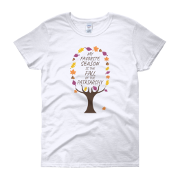 My Favorite Season Is The Fall Of The Patriarchy Tree Women's Classic Fit T-shirt