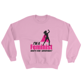 I'm A feminist What's Your Superpower Sweatshirt