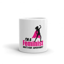 I'm a Feminist Whats Your Superpower Mug