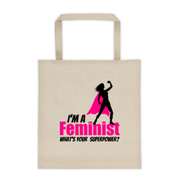 I'm a Feminist What's Your Superpower Tote bag